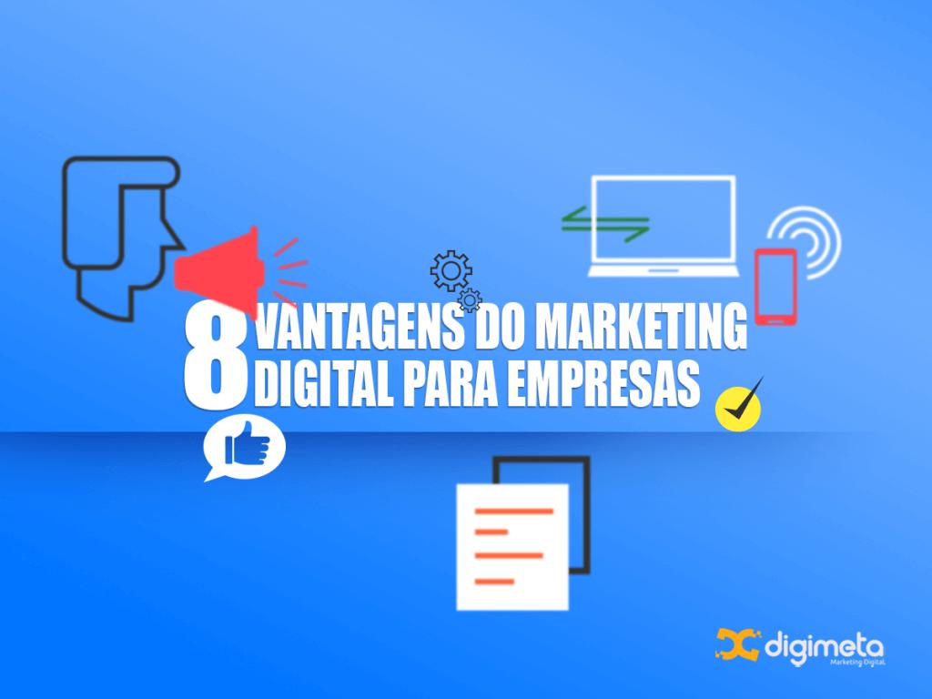 Confira 8 vantagens que o marketing digital vai trazer para sua empresa.