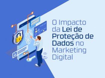 LGPD: A Lei de Proteção de Dados no Marketing Digital