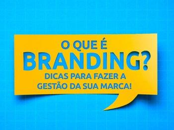 O Que é Branding: Descubra como Fazer a Gestão da sua Marca!