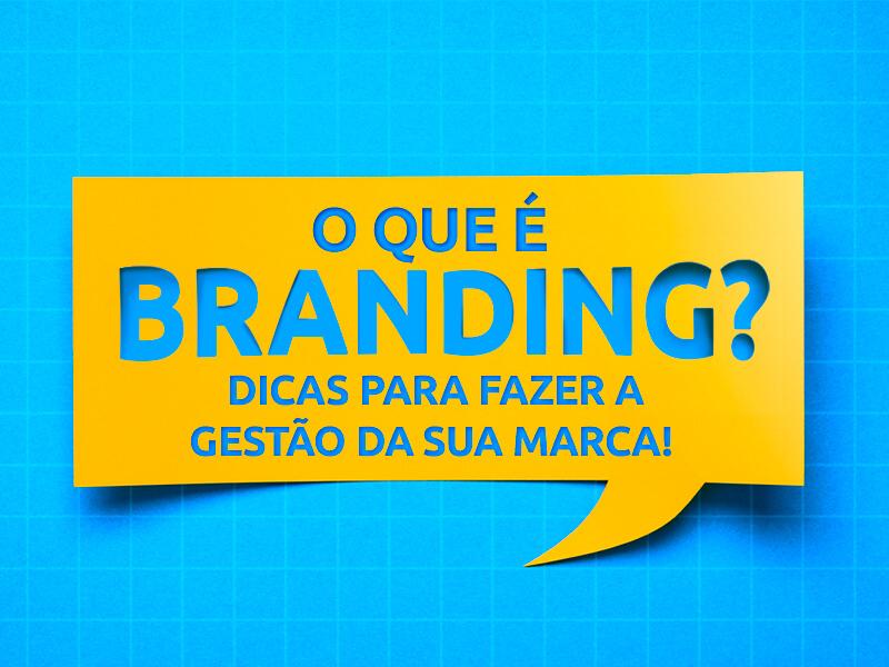Descubra o que é branding e saiba como fazer uma boa gestão de marca!