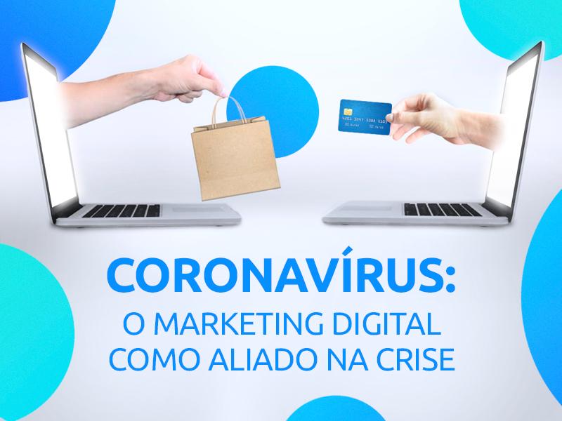 Descubra como o marketing digital pode ajudar sua empresa durante a crise do coronavírus.