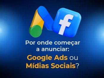 Mídia paga: é melhor começar por Google Ads ou Facebook Ads?