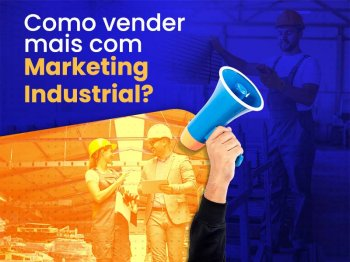 Marketing industrial: tendências para os próximos anos